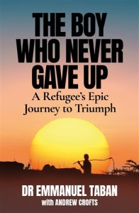 The Boy Who Never Gave Up - A Refugee's Epic Journey to Triumph.