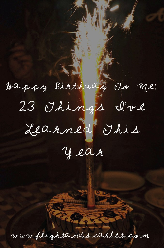 Happy Birthday To Me - 23 Things I've Learned This Year | www.flightandscarlet.com