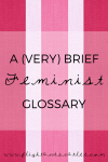 Since a major goal with this website is to provide information on feminism, well… a feminist glossary only makes sense! Behold, my mini feminist dictionary.