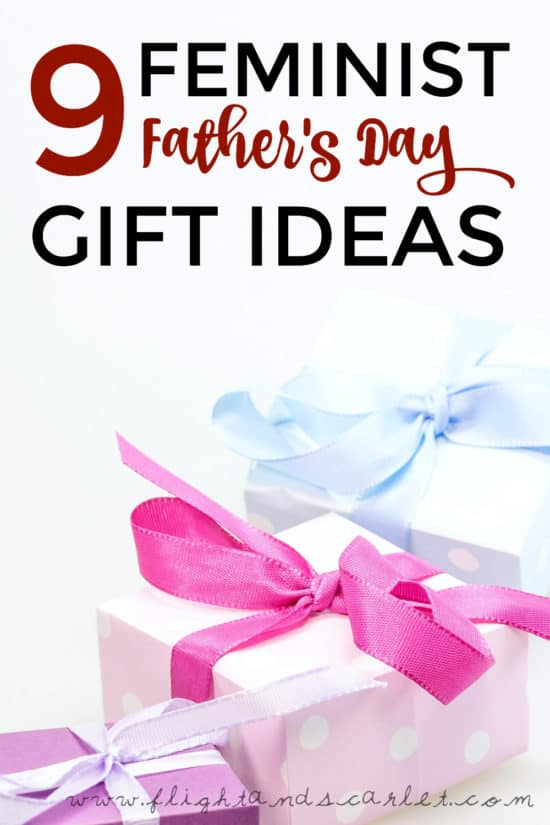 Looking for awesome feminist gift ideas for father's day? Check out these 9 ideas — they'll be sure to help show some fatherly feminist pride!