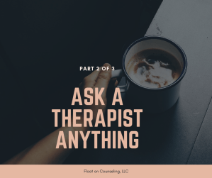ask a therapist, questions about therapy, about therapy, how to get started, finding a therapist, therapist tampa, tampa therapy, carrollwood therapist, therapy carrollwood, carrollwood counseling, counselor carrollwood, male therapist, starting therapy, finding a therapist
