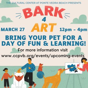 The Cultural Center at Ponte Vedra Beach Presents Bark 4 Art March 27th 12pm - 4pm Bring your pet for a day of fun & Learning!