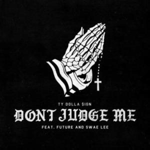 "Ty Dolla Sign Drops ""Don't Judge Me"" ft. Future & Swae Lee"