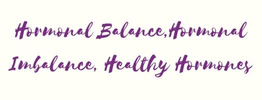Hormonal Imbalance, Hormonal Balance, Healthy Hormones
