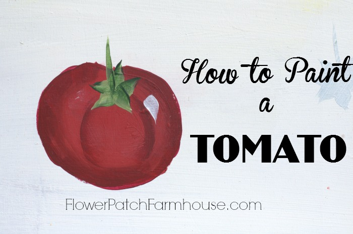 How to Paint a Tomato, FlowerPatchFarmhouse.com