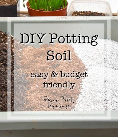 DIY potting soil mixture with text overlay, DIY Potting Soil, easy and budget friendly, Flower Patch Farmhouse