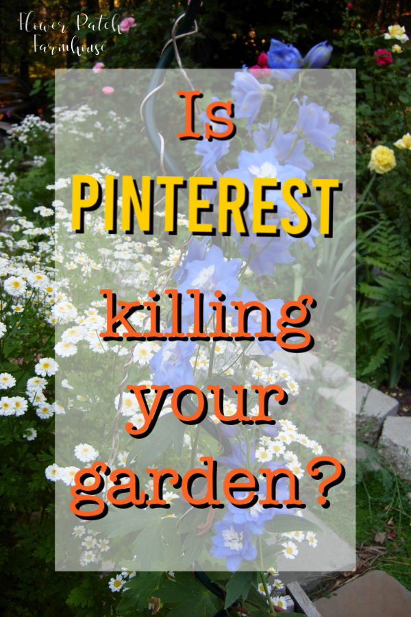 flowers with text overlay, Is Pinterest Killing your Garden?, flower patch farmhouse