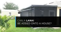 Can a Lanai be Added Onto a House - FL Screens