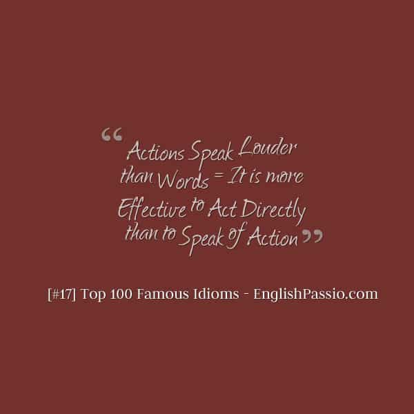 Idiom 17 actions speak louder than words