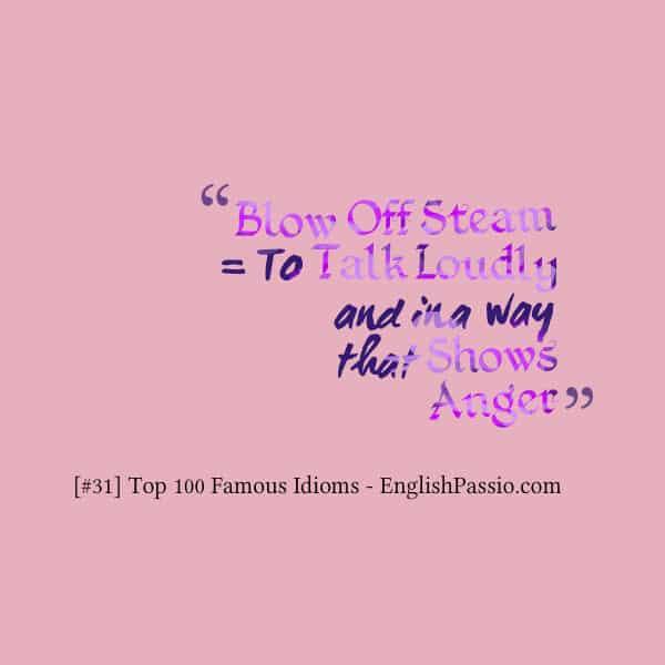 Idiom 31 blow of steam