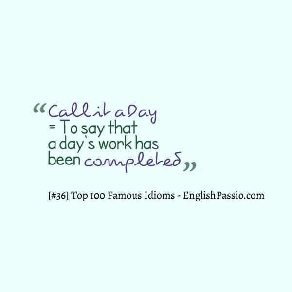 Idiom 36 call it a day