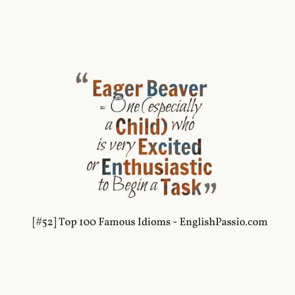 Idiom 52 eager beaver