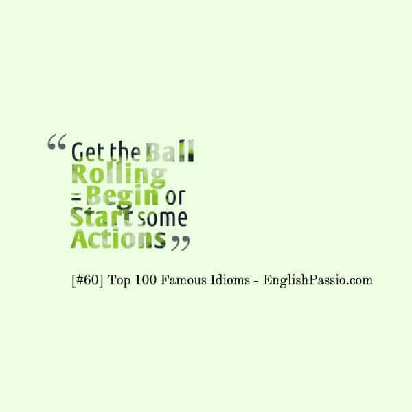 Idiom 60 Get the ball rolling