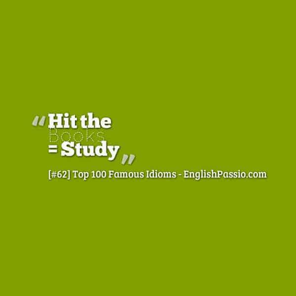 Idiom 62 Hit the books
