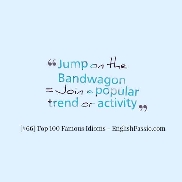 Idiom 66 jump on the bandwagon