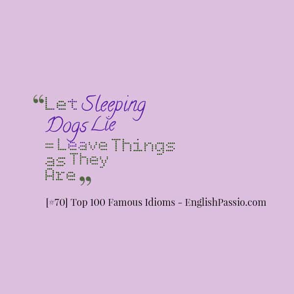 Idiom 70 let sleeping dogs lie