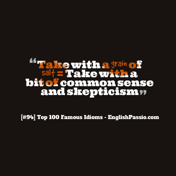 Idiom 94 Take with a grain of salt