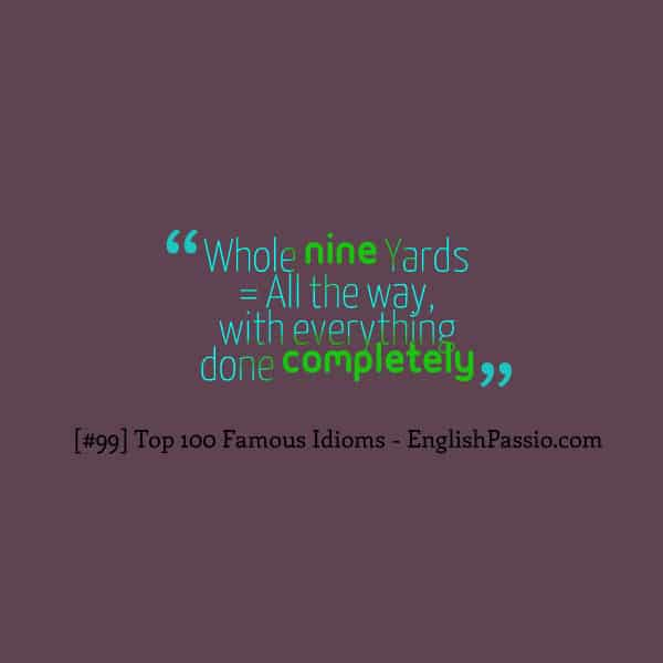 Idiom 99 Whole nine yards