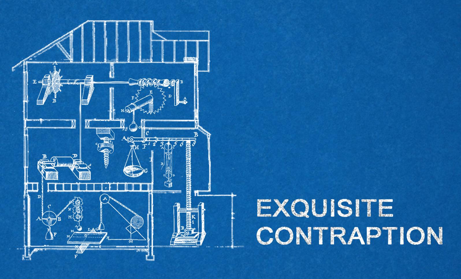 Exquisite Contraption