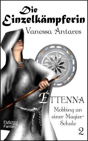 Fantasyroman Éttenna - Mobbing an einer Magier-Schule: Die Einzelkämpferin