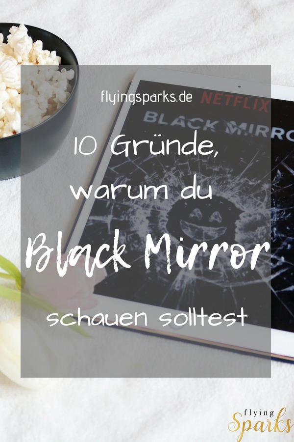 10 Gründe warum du Black Mirror schauen solltest, Serien, tv shows, Netflix, horror, lifestyle, flying sparks, pinterest