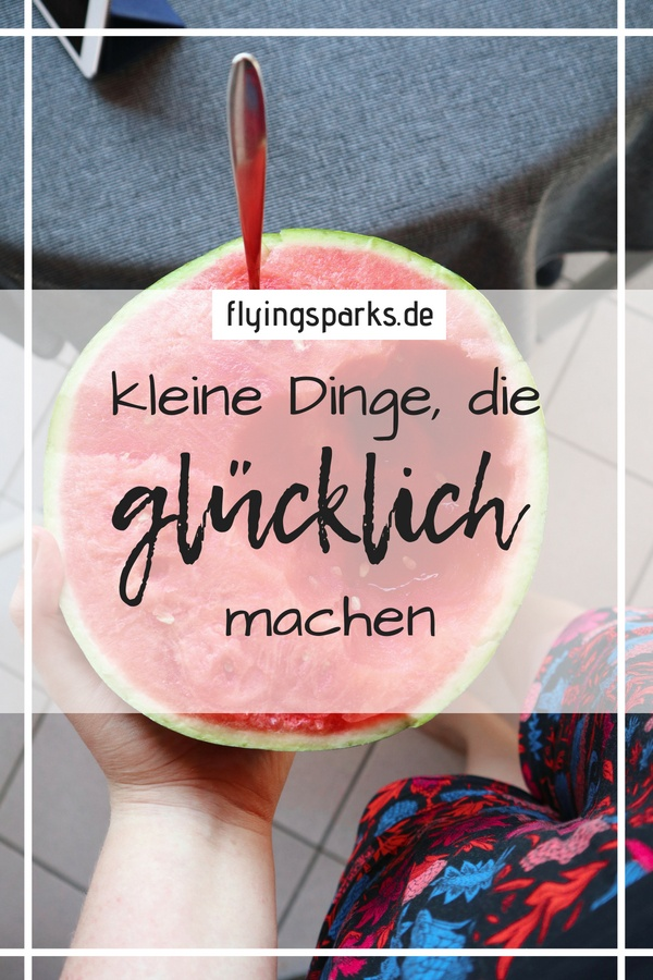 kleine Dinge, die glücklich machen, happy thoughts, watermelon, summer, laugh, freetime, Freizeit, Langeweile, flying sparks, lifestyle, pinterest, blogpost, blog, mindful