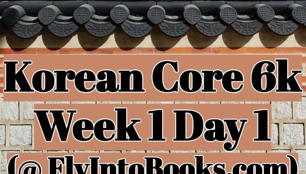 Korean Core 6k - Week 1 Day 1 (FlyIntoBooks.com)