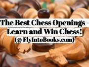 Best Chess Openings - Learn and Win Chess (FlyIntoBooks.com)