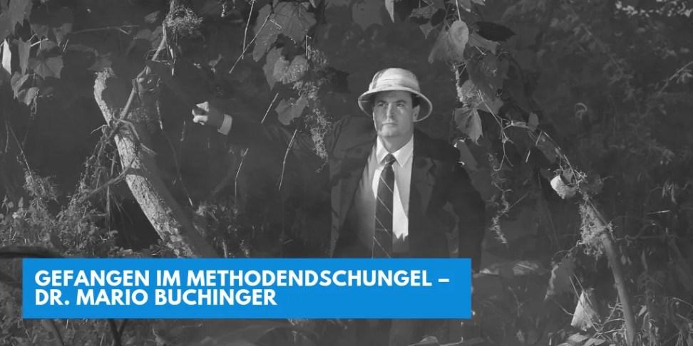 Gefangen im Methodendschungel – Dr. Mario Buchinger