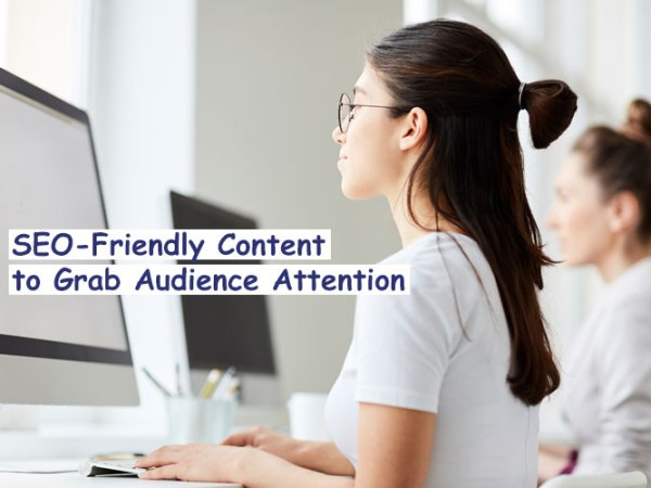 SEO-Friendly Content to Grab Audience Attention 2