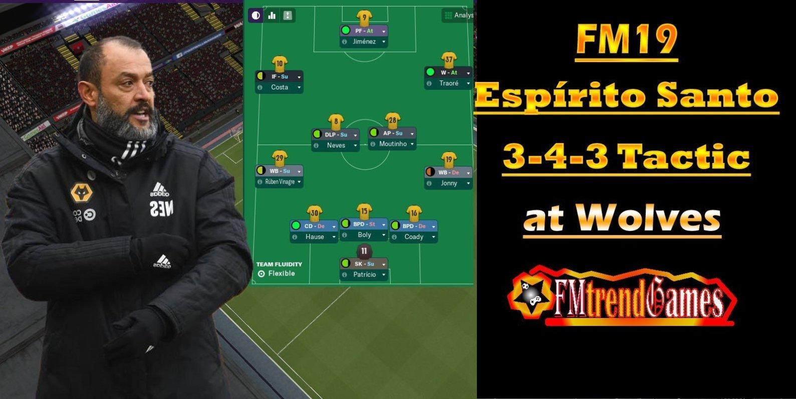 FM19 Nuno Espírito Santo's 3-4-3 Tactic at Wolves | FMtrendGames