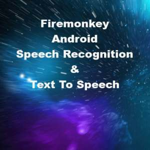 Delphi XE6 Firemonkey Android Speech Recognition & Text To Speech