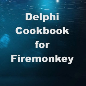 Delphi XE6 Firemonkey Cross Platform Cookbook