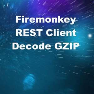 Delphi XE7 Firemonkey REST Client Decode GZIP Content
