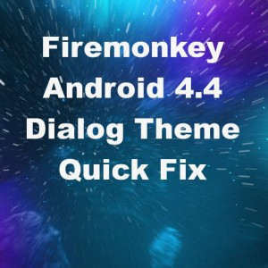 Delphi XE7 Firemonkey Android 4.4 Dialog Theme Fix