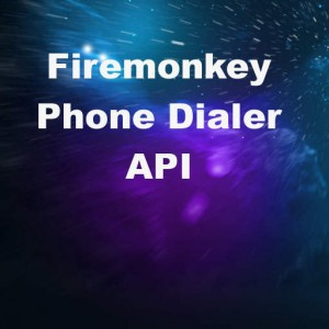 Delphi XE7 Firemonkey Phone Dialer API Android IOS