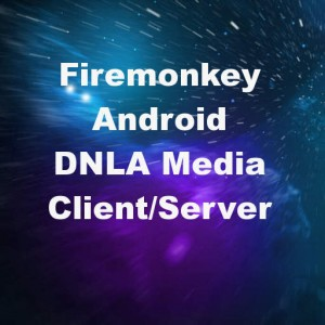 Delphi XE7 Firemonkey DNLA Media Clienrt Server Android