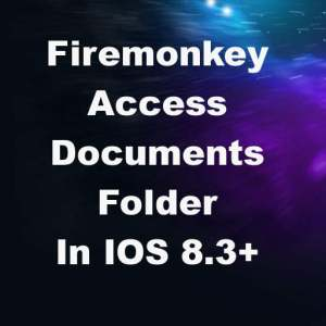 Delphi XE8 Firemonkey IOS 8.3 File Sharing Documents Folder