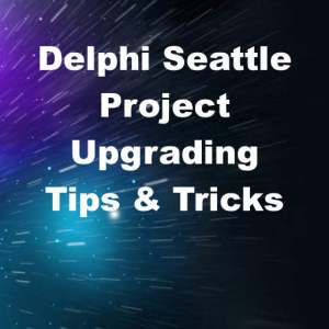 Delphi 10 Seattle Project Upgrade Tips And Tricks