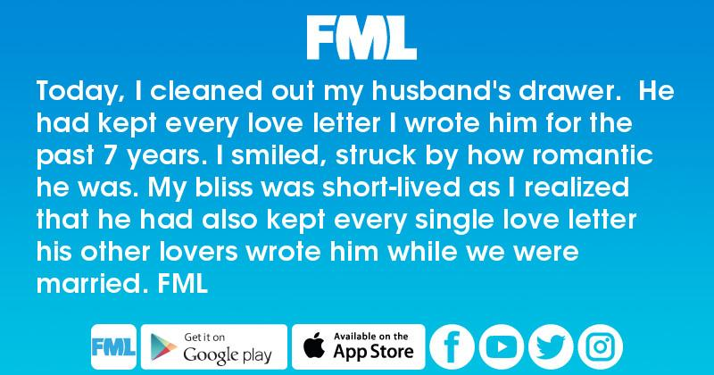 FML : Today, I cleaned out my husband's drawer. He had kept every ...