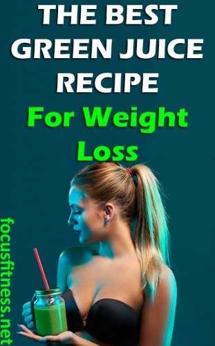 If you want to lose weight without starving yourself, this article will show you the best green juice recipe for weight loss. #green #juice #weightloss #focusfitness