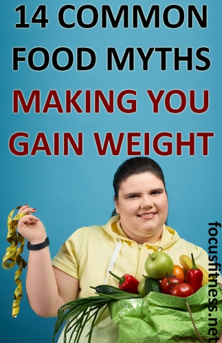 If you're frustrated with losing weight and then gaining it back, this article will show you common foods myths that may be making you gain weight. #weightgain #food #focusfitness