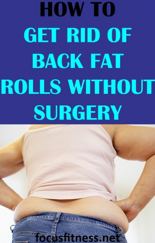 In this article, you will discover 12 simple strategies that can help you get rid of back fat rolls without surgery or using extreme diets. #back #fat #rolls #surgery #focusfitness