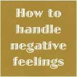 How to handle negative feelings