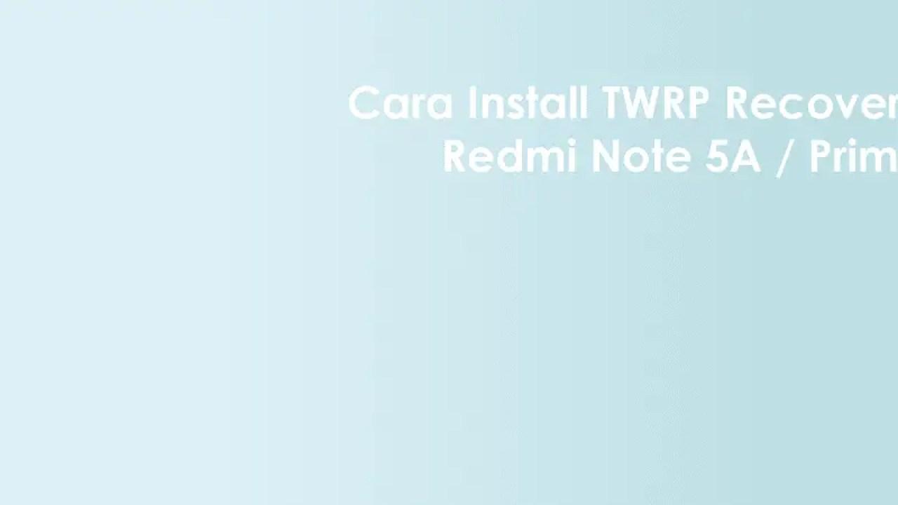 Cara Pasang TWRP & ROOT Redmi Note 5A / Prime [Ugg / Lite