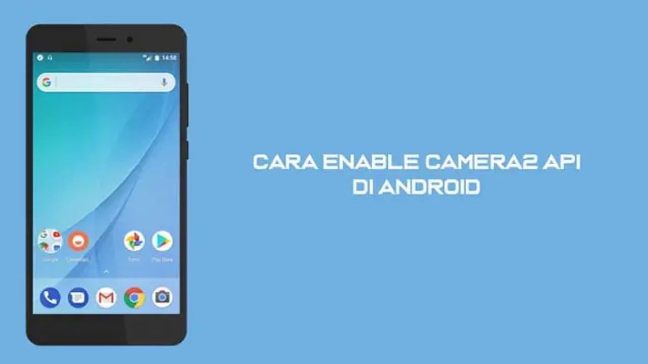 3 Cara Enable Camera2 API di Android [via TWRP / Magisk