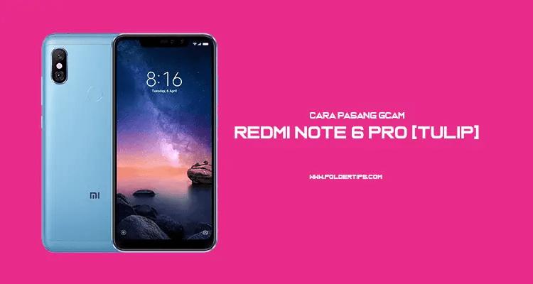 Cara Pasang Google Camera (GCam) Redmi Note 6 Pro [Tulip]