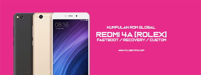 Redmi 4A [Rolex] : Kumpulan ROM MIUI 8/9/10 Global [Fastboot / Recovery]