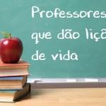 Professores que dão lições de vida