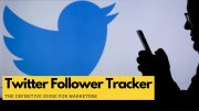 Twitter Follower Tracker: The Definitive Guide for Marketers